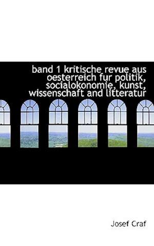 band 1 kritische revue aus oesterreich fur politik, socialokonomie, kunst, wissenschaft and litterat