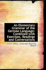 An Elementary Grammar of the German Language af Emil Otto