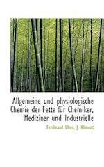 Allgemeine Und Physiologische Chemie Der Fette Fur Chemiker, Mediziner Und Industrielle af Ferdinand Ulzer