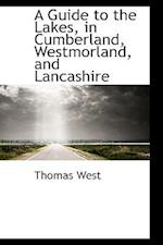 A Guide to the Lakes, in Cumberland, Westmorland, and Lancashire af Thomas West