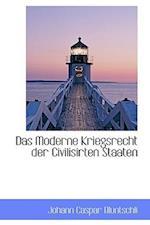 Das Moderne Kriegsrecht Der Civilisirten Staaten af Johann Caspar Bluntschli