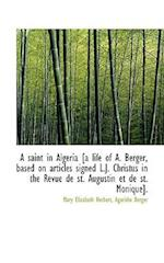 A Saint in Algeria [A Life of A. Berger, Based on Articles Signed L.J. Christus in the Revue de St.