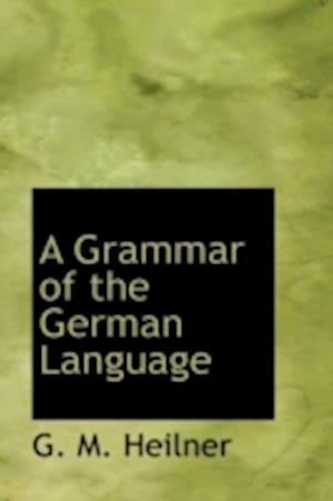 A Grammar of the German Language
