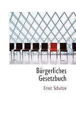 Burgerliches Gesetzbuch af Ernst Schultze