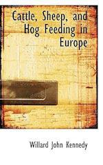Cattle, Sheep, and Hog Feeding in Europe af Willard John Kennedy