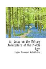 An Essay on the Military Architecture of the Middle Ages af Eugene Emmanuel Viollet-Le-Duc