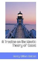 A Treatise on the Kinetic Theory of Gases af Henry William Watson