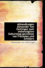 Abhandlungen Alexander Von Oettingen Zum Siebenzigsten Geburtstag Gewidmet Von Freunden Und Sch Lern