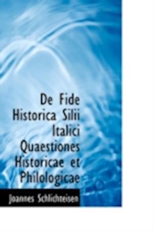 De Fide Historica Silii Italici Quaestiones Historicae et Philologicae