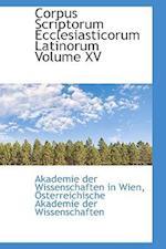 Corpus Scriptorum Ecclesiasticorum Latinorum Volume XV af Akademie Der Wissenschaften In Wien