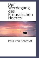 Der Werdegang Des Preussischen Heeres af Paul Von Schmidt