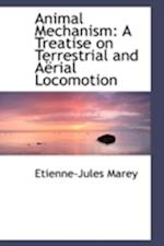 Animal Mechanism: A Treatise on Terrestrial and Aërial Locomotion