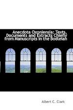 Anecdota Oxoniensia: Texts, Documents and Extracts Chiefly from Manuscripts in the Bodleian