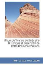 Album Du Vivarais Ou Itineraire Historique Et Descriptif de Cette Ancienne Province af Albert Du Boys