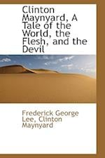Clinton Maynyard, a Tale of the World, the Flesh, and the Devil af Frederick George Lee