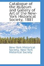 Catalogue of the Museum and Gallery of Art of the New-York Historical Society, 1881 af New-York Historical Society