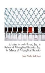 A Letter to Jacob Bryant, Esq. in Defence of Philosophical Necessity af Joseph Priestley