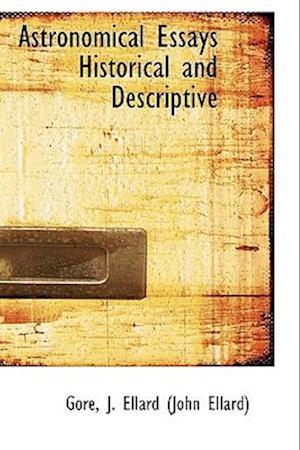 Astronomical Essays Historical and Descriptive