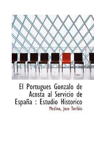 El Portugués Gonzalo de Acosta al Servicio de España : Estudio Histórico