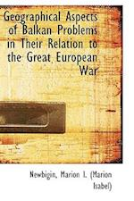 Geographical Aspects of Balkan Problems in Their Relation to the Great European War af Marion Isabel Newbigin