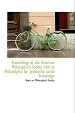 Proceedings of the American Philosophical Society Held at Philadelphia for Promoting Useful Knowledg af American Philosophical Society