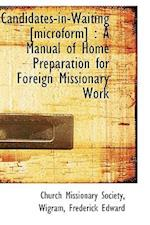 Candidates in Waiting: A Manual of Home Preparation for Foreign Missionary Work