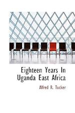 Eighteen Years in Uganda East Africa af Alfred R. Tucker