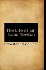 The Life of Sir Isaac Newton af David Brewster