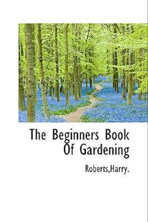 The Beginners Book of Gardening