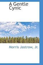 A Gentle Cynic af Morris Jastrow Jr, Morris Jastrow Jr.