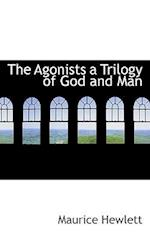 The Agonists a Trilogy of God and Man af Maurice Hewlett
