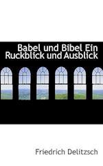 Babel Und Bibel Ein Ruckblick Und Ausblick af Friedrich Delitzsch