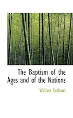 The Baptism of the Ages and of the Nations af William Cathcart