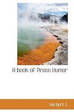 A Book of Prose Humor af Herbert S