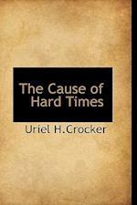 The Cause of Hard Times af Uriel H. Crocker
