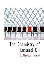 The Chemistry of Linseed Oil af J. Newton Friend
