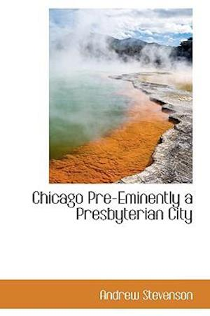 Chicago Pre-Eminently a Presbyterian City