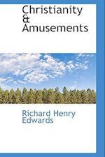 Christianity & Amusements af Richard Henry Edwards