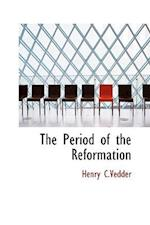 The Period of the Reformation af Henry C. Vedder