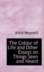 The Colour of Life and Other Essays on Things Seen and Heard