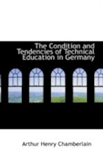 The Condition and Tendencies of Technical Education in Germany af Arthur Henry Chamberlain
