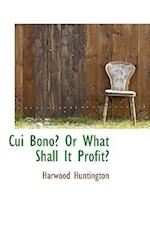 Cui Bono? or What Shall It Profit? af Harwood Huntington