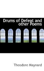 Drums of Defeat and Other Poems af Theodore Maynard