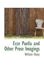 Ecce Puella and Other Prose Imagings af William Sharp