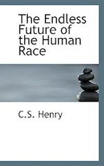 The Endless Future of the Human Race af Coleb Sprague Henry, C. S. Henry