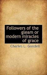 Followers of the Gleam or Modern Miracles of Grace af Charles L. Goodell
