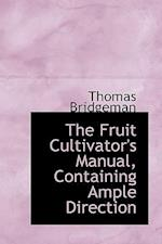The Fruit Cultivator's Manual, Containing Ample Direction af Thomas Bridgeman