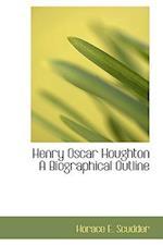 Henry Oscar Houghton a Biographical Outline