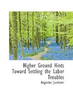 Higher Ground Hints Toward Settling the Labor Troubles af Augustus Jacobson