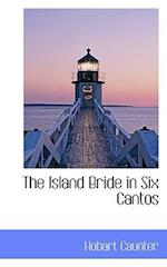 The Island Bride in Six Cantos af Hobart Caunter